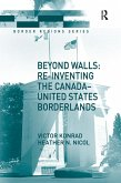 Beyond Walls: Re-inventing the Canada-United States Borderlands (eBook, ePUB)