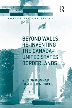 Beyond Walls: Re-inventing the Canada-United States Borderlands (eBook, ePUB) - Nicol, Heather; Konrad, Victor