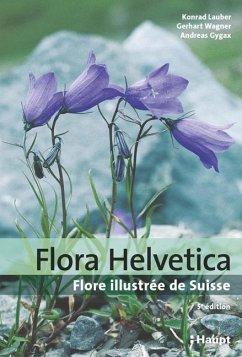 Flora Helvetica - Flore illustrée de Suisse - Lauber, Konrad; Wagner, Gerhart; Gygax, Andreas