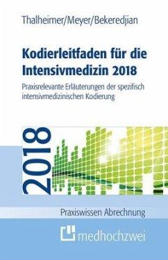 Kodierleitfaden für die Intensivmedizin 2018 - Thalheimer, Markus; Meyer, F. J.; Bekeredjian, Raffi