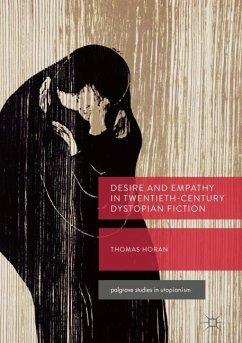 Desire and Empathy in Twentieth-Century Dystopian Fiction - Horan, Thomas