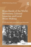 Brass Bands of the World: Militarism, Colonial Legacies, and Local Music Making (eBook, PDF)