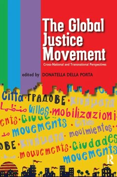 Global Justice Movement (eBook, PDF) - Della Porta, Donatella; Marchetti, Raffaele; Andretta, Massimiliano; Calle, Angel; Combes, Helene; Della Porta, Donatella; Eggert, Nina; Giugni, Marco G.; Hadden, Jennifer; Jimenez, Manuel