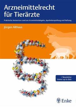 Arzneimittelrecht für Tierärzte (eBook, PDF) - Althaus, Jürgen