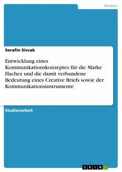 Entwicklung eines Kommunikationskonzeptes für die Marke Hachez und die damit verbundene Bedeutung eines Creative Briefs sowie der Kommunikationsinstrumente (eBook, PDF)