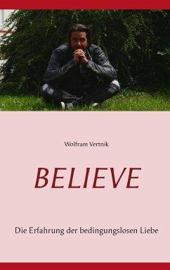 Believe (eBook, ePUB) - Vertnik, Wolfram