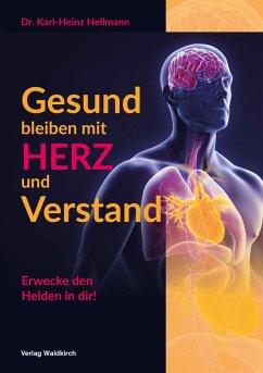 Gesund bleiben mit HERZ und Verstand (eBook, ePUB) - Hellmann, -Ing. Karl-Heinz