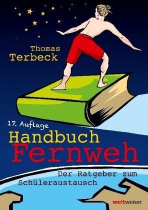 Handbuch Fernweh. Der Ratgeber zum Schüleraustausch - Terbeck, Thomas