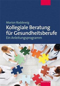 Kollegiale Beratung für Gesundheitsberufe - Roddewig, Marion
