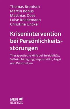 Krisenintervention bei Persönlichkeitsstörung - Bronisch, Thomas; Bohus, Martin; Dose, Matthias; Reddemann, Luise; Unckel, Christine
