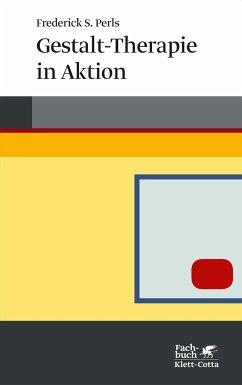 Gestalt-Therapie in Aktion - Perls, Frederick S.