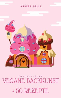 Vegane Backkunst (eBook, ePUB) - Celik, Andrea