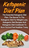 Ketogenic Diet Plan: The Essential Ketogenic Diet Plan: The Secret To The Ketogenic Diet For Weight Loss, Ketogenic Diet Recipes And Ketogenic Diet Cookbook To Burn Fat And Feel Healthier Today! (eBook, ePUB)