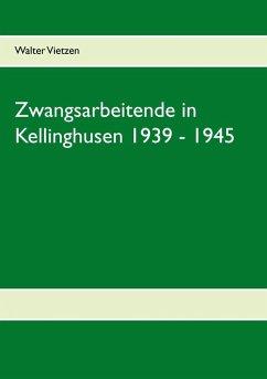 Zwangsarbeitende in Kellinghusen 1939 - 1945 (eBook, ePUB)