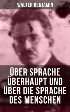 Walter Benjamin: Über Sprache überhaupt und über die Sprache des Menschen (eBook, ePUB) - Benjamin, Walter