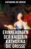 Erinnerungen der Kaiserin Katharina die Große (eBook, ePUB)
