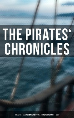 The Pirates´ Chronicles: Greatest Sea Adventure Books & Treasure Hunt Tales (70+ Novels, Short Stories & Legends in One Edition) (eBook, ePUB)