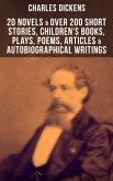 CHARLES DICKENS: 20 Novels & Over 200 Short Stories, Children's Books, Plays, Poems, Articles & Autobiographical Writings (eBook, ePUB)