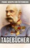 Tagebücher von Kaiser Franz Josef (eBook, ePUB)