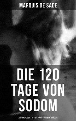 Marquis de Sade: Die 120 Tage von Sodom - Justine - Juliette - Die Philosophie im Boudoir (eBook, ePUB)