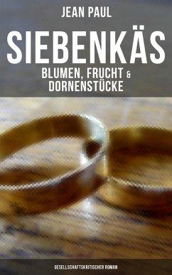 Siebenkäs - Blumen, Frucht & Dornenstücke (Gesellschaftskritischer Roman) (eBook, ePUB) - Paul, Jean