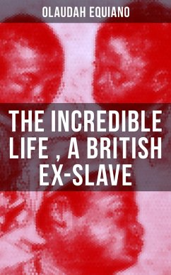 The Incredible Life of Olaudah Equiano, A British Ex-Slave (eBook, ePUB)