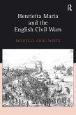Henrietta Maria and the English Civil Wars (eBook, PDF)