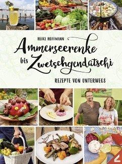 Ammerseerenke bis Zwetschgendatschi - Hoffmann, Heike