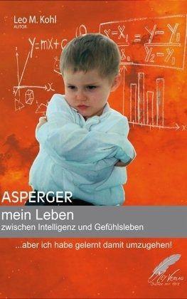 Asperger - mein Leben zwischen Intelligenz und Gefühlsleben - Kohl, Leo M.