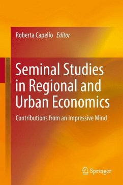 Seminal Studies in Regional and Urban Economics: Contributions from an Impressive Mind Roberta Capello Editor