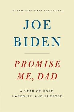 Promise Me, Dad: A Year of Hope, Hardship, and Purpose - Biden, Joe
