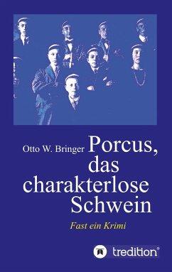 Porcus das charakterlose Schwein - Bringer, Otto W.