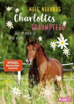 Durch dick und dünn / Charlottes Traumpferd Bd.6 - Neuhaus, Nele