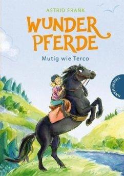 Mutig wie Terco / Wunderpferde Bd.2 - Frank, Astrid