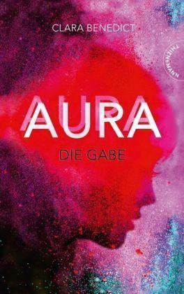 Die Gabe / Aura Trilogie Bd.1 - Benedict, Clara