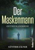 Der Maskenmann: Ostfrieslandkrimi (eBook, ePUB)