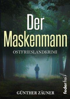 Der Maskenmann: Ostfrieslandkrimi (eBook, ePUB) - Zäuner, Günther
