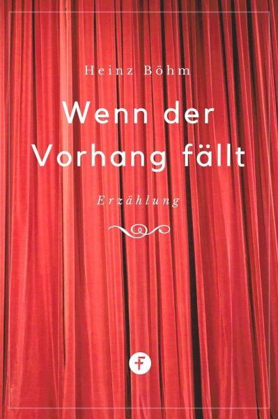 Wenn der Vorhang fällt (eBook, ePUB) - Böhm, Heinz