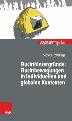 Fluchthintergründe: Fluchtbewegungen in individuellen und globalen Kontexten (eBook, PDF) - Rothkegel, Sibylle