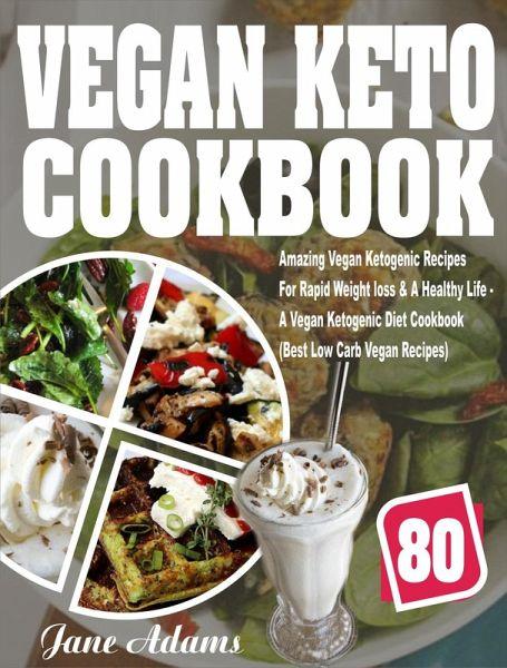 Vegan Keto Cookbook 80 Amazing Vegan Ketogenic Recipes For Rapid