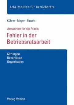 Fehler in der Betriebsratsarbeit - Kühne, Wolfgang; Meyer, Sören; Patzelt, Stephanie