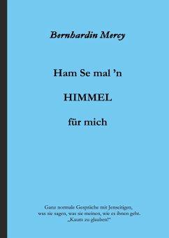 Ham Se mal 'n HIMMEL für mich - Mercy, Bernhardin