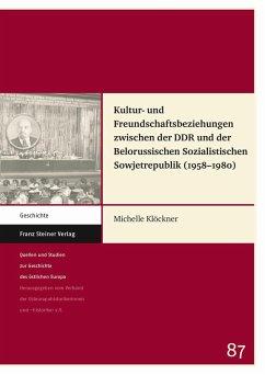 Kultur- und Freundschaftsbeziehungen zwischen der DDR und der Belorussischen Sozialistischen Sowjetrepublik (1958-1980) (eBook, PDF) - Klöckner, Michelle