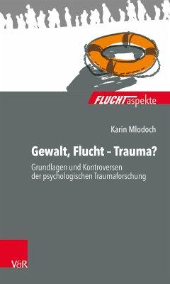 Gewalt, Flucht - Trauma? (eBook, PDF) - Mlodoch, Karin