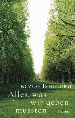 Alles, was wir geben mussten - Ishiguro, Kazuo