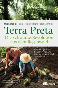 Terra Preta. Die schwarze Revolution aus dem Re...