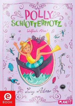 Walfisch Ahoi! / Polly Schlottermotz Bd.4 (eBook, ePUB) - Astner, Lucy