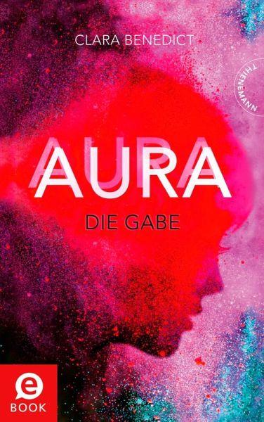 Die Gabe / Aura Trilogie Bd.1 (eBook, ePUB) - Benedict, Clara