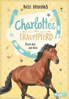Durch dick und dünn / Charlottes Traumpferd Bd.6 (eBook, ePUB) - Neuhaus, Nele
