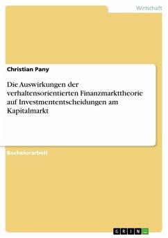 Die Auswirkungen der verhaltensorientierten Finanzmarkttheorie auf Investmententscheidungen am Kapitalmarkt (eBook, PDF)